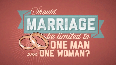 Should Marriage Be Limited To One Man And One Woman?